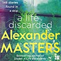 A Life Discarded: 148 Diaries Found in a Skip Audiobook by Alexander Masters Narrated by Alexander Masters