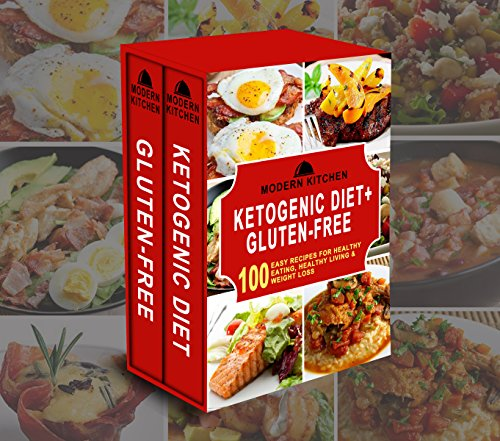 KETOGENIC DIET + GLUTEN-FREE: Box Set - 100 Easy Recipes for: Healthy Eating, Healthy Living, & Weight Loss by Modern Kitchen