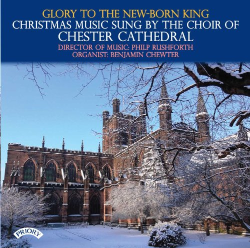 Glory to the New-Born King: Christmas Music Sung by The Choir of Chester Cathedral (Christmas Uk Chester)