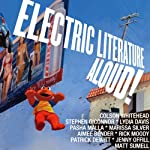 Electric Literature Aloud!: 10 Short Stories from America's Best Writers | Colson Whitehead,Lydia Davis,Rick Moody,Aimee Bender,Patrick deWitt,T Cooper,Stephen O'Connor