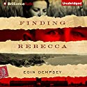 Finding Rebecca Audiobook by Eoin Dempsey Narrated by Napoleon Ryan