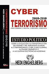 CYBERTERRORISMO: Estudio Politico Sobre la Historia del CyberTerrorismo 1999-2012: Cyber Terrorismo, Cyber Guerras, Cyber Fraudes, Cyber Espionages y el Cyber Control. Kindle Edition