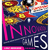 Innovation Games: Creating Breakthrough Products Through Collaborative Play (English Edition)