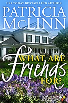 What Are Friends For? (Seasons in a Small Town Book 1) by [McLinn, Patricia]
