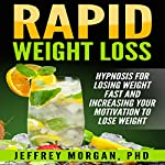 Rapid Weight Loss: Hypnosis for Losing Weight Fast and Increasing Your Motivation to Lose Weight | Jeffrey Morgan PhD