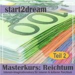 Masterkurs Reichtum - Teil 2: Intensiv-Imaginationskurs für inneren und äußeren Reichtum | Nils Klippstein,Frank Hoese