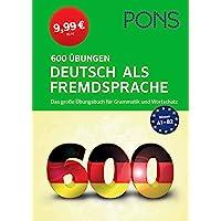 PONS 600 Übungen Deutsch als Fremdsprache: Das große Übungsbuch für Grammatik und Wortschatz: Pons 600 Ubungen Deutsch…