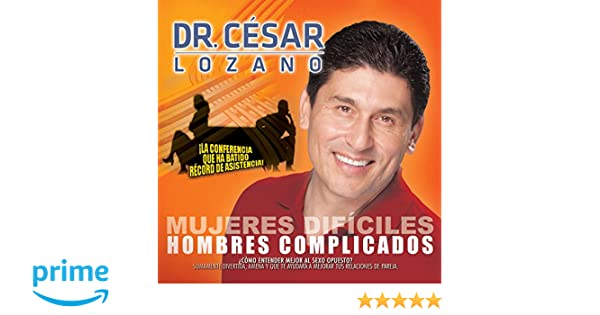 Dr. Cesar Lozano - Mujeres Difíciles Hombre Complicados - Amazon.com Music