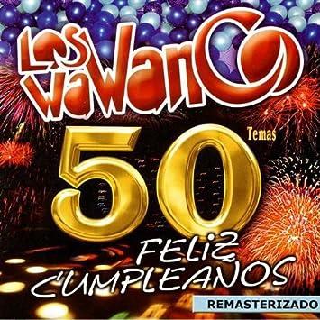 Los Wawanco, Wawanco - 50 Temas: Feliz Cumpleanos - Amazon ...