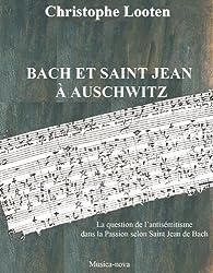 BACH ET SAINT JEAN  À AUSCHWITZ  La question de l'antisémitisme dans la Passion selon Saint Jean de Bach (French Edition)
