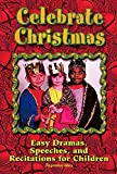Celebrate Christmas: Easy Dramas, Speeches, and Recitations for Children