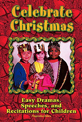 Celebrate Christmas: Easy Dramas, Speeches, and Recitations for Children (Easy Christmas Programs For Kids)