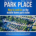 Park Place: How to Cash in on the Mobile Home Park Niche Audiobook by Tony Ferris Narrated by Sean Pratt
