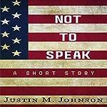 Not to Speak: A Short Story | Justin M Johnson