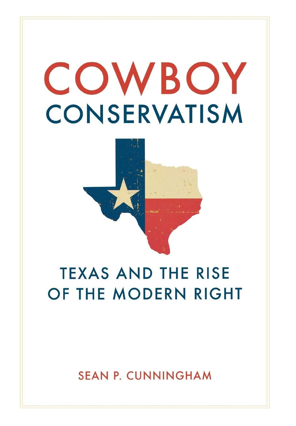 Cowboy Conservatism: Texas and the Rise of the Modern Right (New Directions In Southern History) pdf epub