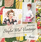 Style Me Vintage: Hair: Easy Step-by-Step Techniques for Creating Classic Hairstyles by Hay, Belinda (2011) Hardcover