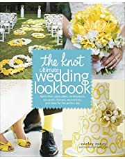 The Knot Ultimate Wedding Lookbook: More Than 1,000 Cakes, Centerpieces, Bouquets, Dresses, Decorations, and Ideas for the Perfect Day