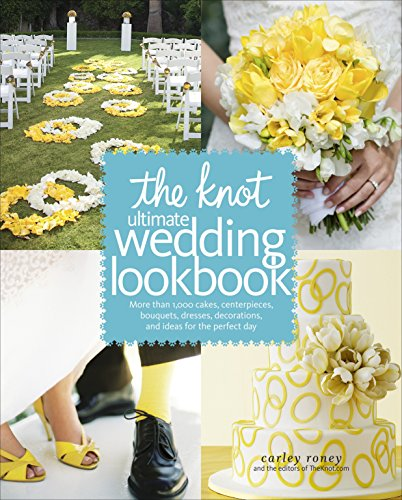 The Knot Ultimate Wedding Lookbook: More Than 1,000 Cakes, Centerpieces, Bouquets, Dresses, Decorations, and Ideas for the Perfect Day -