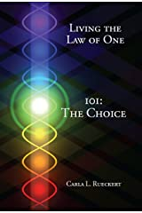 Living the Law of One 101: The Choice Kindle Edition