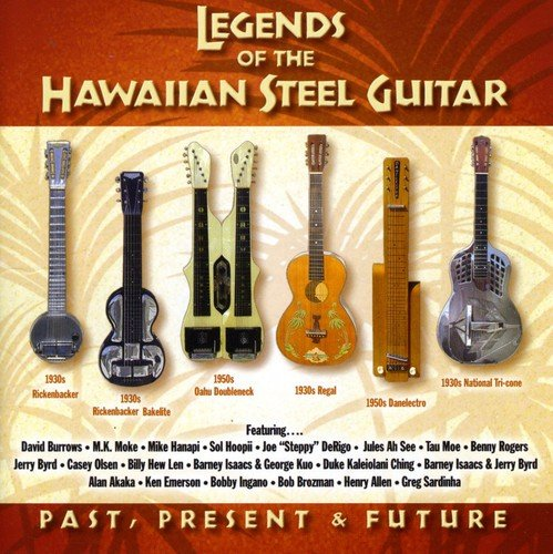 Legends of the Hawaiian Steel Guitar: Past Present & Future ()