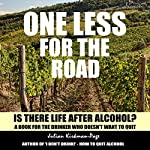 One Less for the Road: Is There Life After Alcohol?   Julian Kirkman-Page
