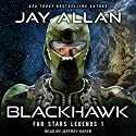 Blackhawk: Far Stars Legends Series, Book 1 Hörbuch von Jay Allan Gesprochen von: Jeffrey Kafer