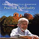 Advancing Spiritual Awareness: Practical Spirituality Speech by David R. Hawkins Narrated by David R. Hawkins