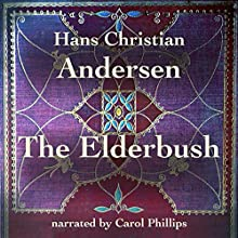 The Elderbush Audiobook by Hans Christian Andersen Narrated by Carol Phillips