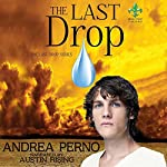 The Last Drop: The Last Drop, Book 1 Audiobook by Andrea Perno Narrated by Austin Rising