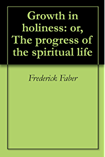 spiritual conferences including fr faber s most famous essays  growth in holiness or the progress of the spiritual life