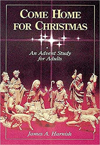 Come Home For Christmas.Come Home For Christmas An Advent Study For Adults James A