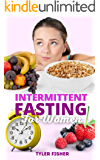 INTERMITTENT FASTING FOR WOMEN: THE ULTIMATE INTERMITTENT FASTING GUIDE FOR BEGINNERS; RESET YOUR METABOLISM IN A…
