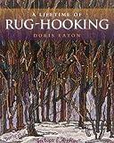 A Lifetime of Rug-Hooking, Doris Eaton, 1551098466