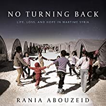 No Turning Back: Life, Loss, and Hope in Wartime Syria Audiobook by Rania Abouzeid Narrated by Susan Nezami