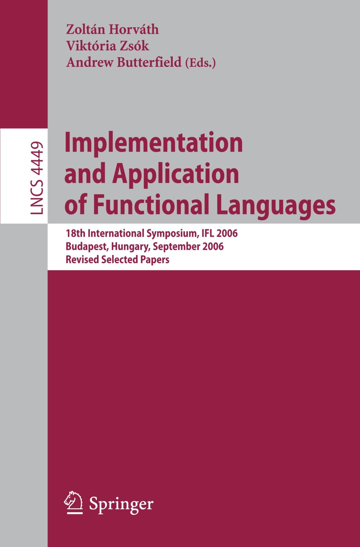 Implementation and Application of Functional Languages: 18th International Symposium, IFL 2006, Budapest, Hungary, September 4-6, 2006, Revised Selected Papers (Lecture Notes in Computer Science) by Brand: Springer