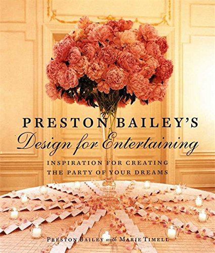Preston Bailey's Design for Entertaining: Inspiration for Creating the Party of Your Dreams by Preston Bailey