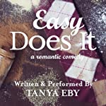 Easy Does It: A Romantic Comedy | Tanya Eby