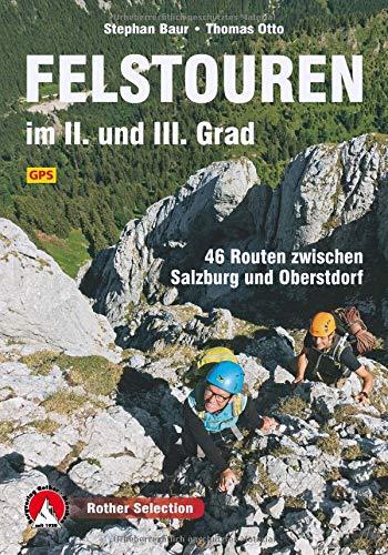 Felstouren Im II. Und III. Grad  46 Routen Zwischen Salzburg Und Oberstdorf. Mit GPS Tracks  Rother Selection