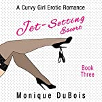 Jet-Setting Escort: Book 3: A Curvy Girl Erotic Romance | Monique DuBois