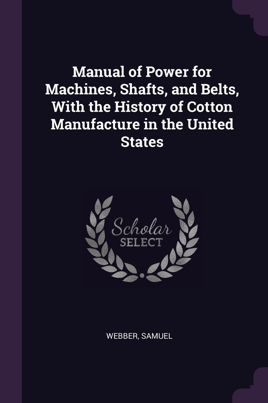 Download Manual of Power for Machines, Shafts, and Belts, with the History of Cotton Manufacture in the United States ebook