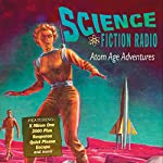 Science Fiction Radio: Atom Age Adventures |  Original Radio Broadcast