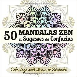 Amazon Fr 50 Mandalas Zen Et Sagesses De Confucius Coloriage Anti Stress Et Serenite Livre De Coloriages Mandala Pour Adulte Accompagne Des Plus Belles Pensees De Confucius Creations Zen Livres