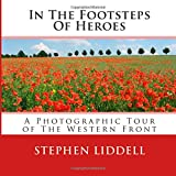 In The Footsteps Of Heroes: A Photographic Tour Of The Western Front