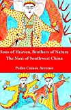 Sons of Heaven, Brothers of Nature: the Naxi of Southwest China, Pedro Ceinos Arcones, 1490395679