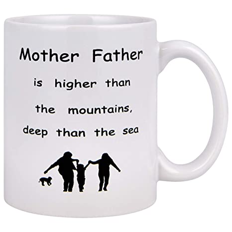 Mother Father Is Higher Than The Mountains Deep Than The Sea Father\'s love  quote Funny Coffee Mug Great Birthday Gifts for Father Husband Women Mother  ...