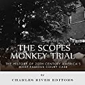 The Scopes Monkey Trial: The History of 20th Century America's Most Famous Court Case Audiobook by Charles River Editors Narrated by Christian Carvajal