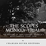 The Scopes Monkey Trial: The History of 20th Century America's Most Famous Court Case |  Charles River Editors