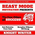 The Four Pillars of Success: An Audio Book on How to Rule Motivation, Power Habit, 10X Energy, & Strengthen Willpower Audiobook by Knight Writer Narrated by Dave Wright