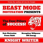 The Four Pillars of Success: An Audio Book on How to Rule Motivation, Power Habit, 10X Energy, & Strengthen Willpower |  Knight Writer