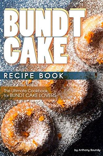 Download Bundt Cake Recipe Book: The Ultimate Cookbook for Bundt Cake Lovers PDF